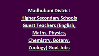 Madhubani District Higher Secondary Schools Guest Teachers (English, Maths, Physics, Chemistry, Botany, Zoology) Govt Jobs