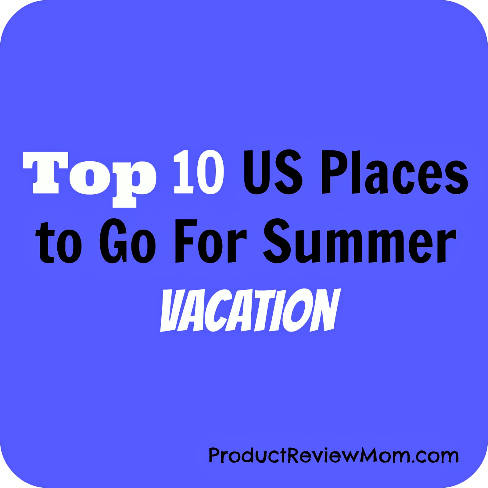 Top 10 US Places to Go For Summer Vacation (Summer Blog Series) via ProductReviewMom.com