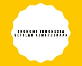 Perkembangan Ekonomi Indonesia Pada Masa Kemerdekaan