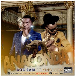 AUDIO: Bob Sam feat. King Goxi - Anaconda
