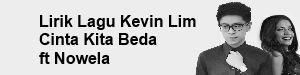 Lirik Lagu Kevin Lim - Cinta Kita Beda ft Nowela