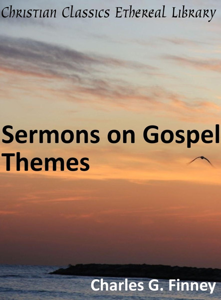Charles G. Finney-Sermons On Gospel Themes-