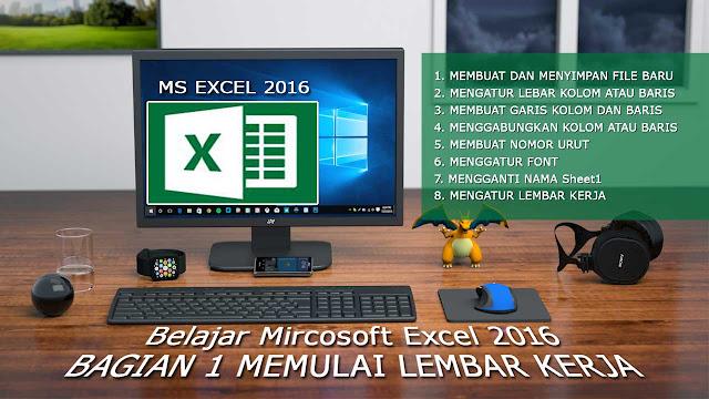 Belajar Ms Excel 2016 untuk Pemula (Bagian 1: Memulai Lembar Kerja)