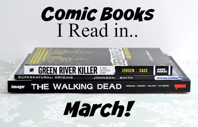 Comic books and a graphic novel I Read in March! Including Green River Killer: A True Detective Story by Jeff Jensen and Jonathan Case, Supernatural: Origins by Peter Johnson and Matthew Dow Smith and  The Walking Dead: Book 1 by Robert Kirkman, Tony Moore and Charlie Allard