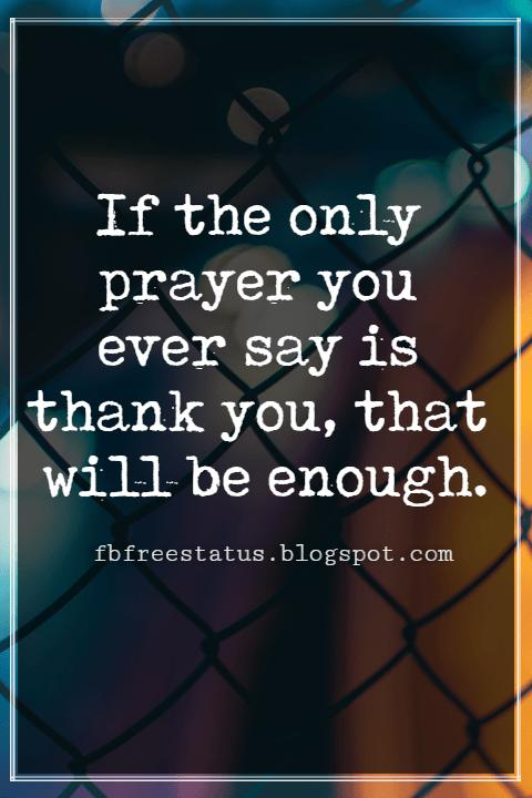 Inspirational Quotes For Thanksgiving, If the only prayer you ever say is thank you, that will be enough.