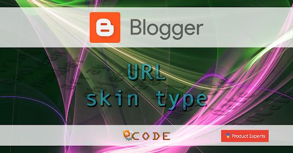 Blogger - URL skin type
