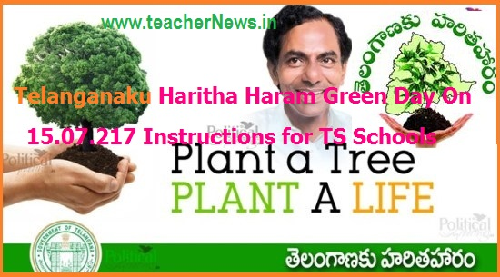 Telanganaku Haritha Haram Green Day On 15.07.217 Instructions for TS Schools