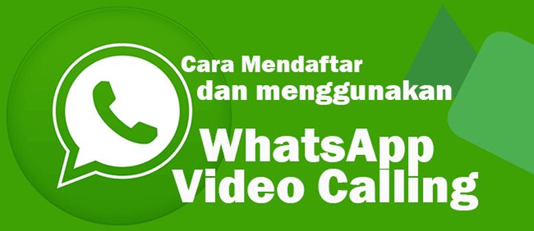 Resmi : WhatsApp Messenger Kini Bisa Panggilan Video