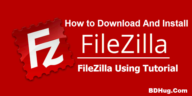 How to Download And Install FileZilla With FileZilla Using Tutorial