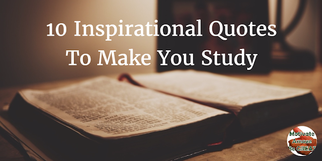 "Header image of the article: ""10 Inspirational Quotes To Make You Study"" - A selection of the best inspirational quotes to get students motivated to study in college, school or any life discipline. Quotes and meaning behind it."