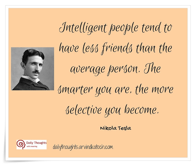 Thought of Day, Image, Intelligent people, tend, less, friends, average person, selective, Nikola Tesla,