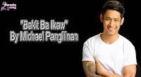 Bakit Ba Ikaw By Michael Pangilinan Mp3, Minus One and Lyrics