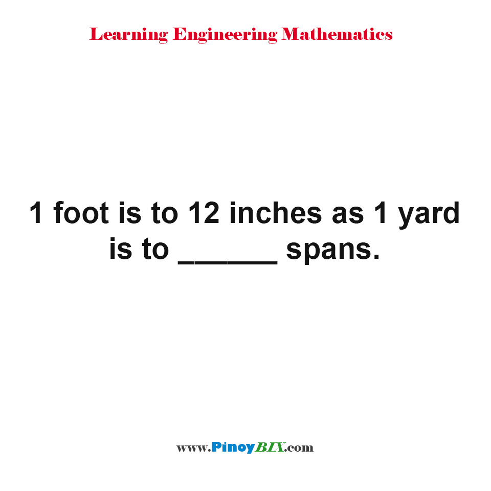 1 foot is to 12 inches as 1 yard is to how many spans