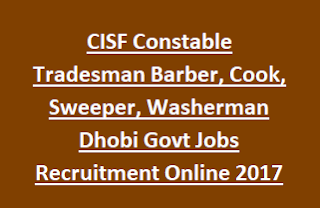 CISF Constable Tradesman Barber, Cook, Sweeper, Washerman Dhobi Govt Jobs Recruitment Online Notification 2017