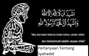 Pertanyaan Tentang Syahadat