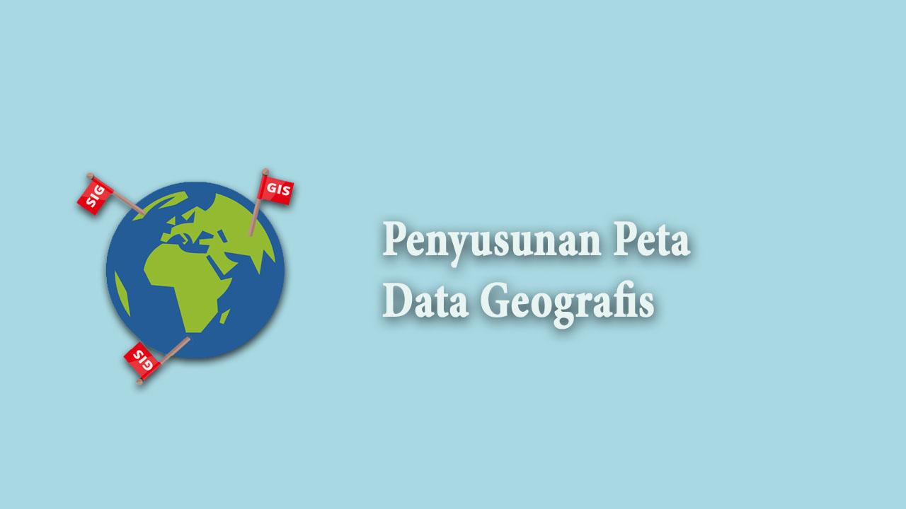 Penyusunan Peta Data Geografis