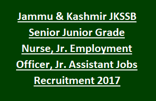Jammu & Kashmir JKSSB Senior Junior Grade Nurse, Jr. Employment Officer, Jr. Assistant Jobs Recruitment Notification 2017