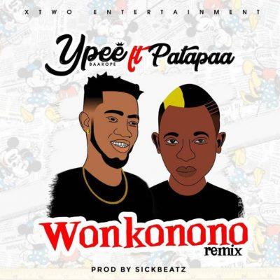 Ypee Ft. Patapaa – Wonkonono (Remix) (Prod By Sickbeatz)