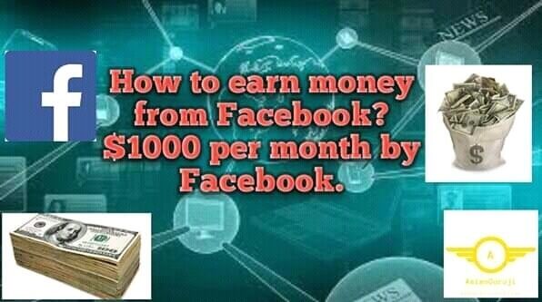How to earn money from Facebook? $1000 per month by Facebook.