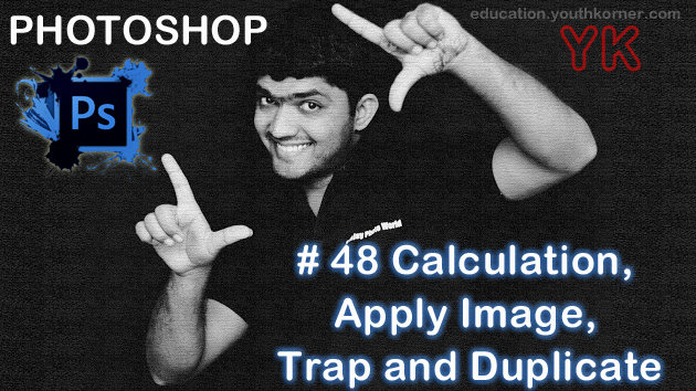 #48 Calculation, Apply image, Trap and Duplicate in Photoshop