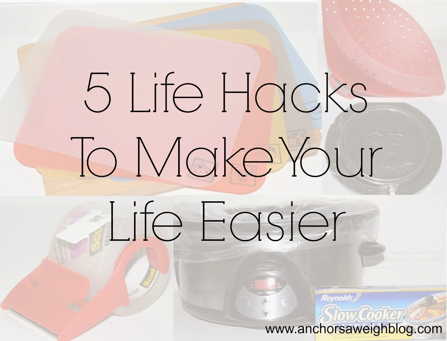 5 Life Hacks To Make Your Life Easier | Anchors Aweigh