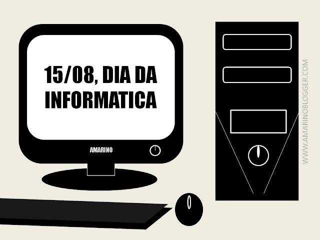 15 de AGOSTO, Dia da Informática