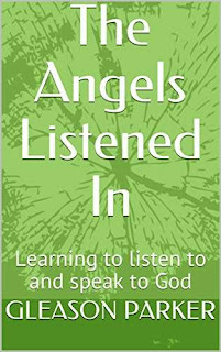 The Angels Listened In: Learning to listen to and speak to God kindle book promotion Gleason Parker