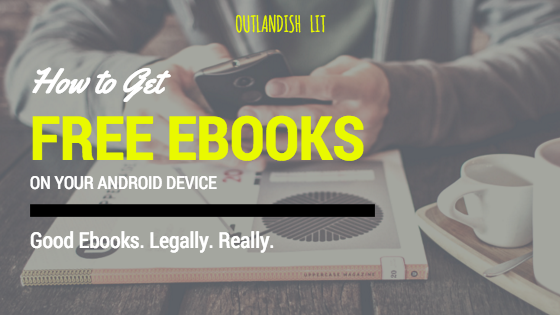 How To Get Free Ebooks On Your Android Device. Good Ebooks. Legally. Really. :: Outlandish Lit