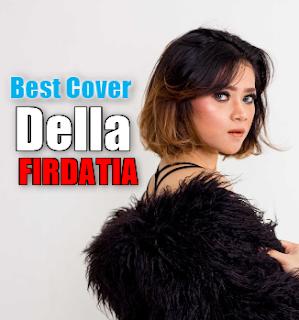 21 Lagu Cover Terbaik Della Firdatia Mp3 Terbaru Dan Terpopuler Full Album Rar,Della Firdatia, Lagu Cover, Pop, 2018