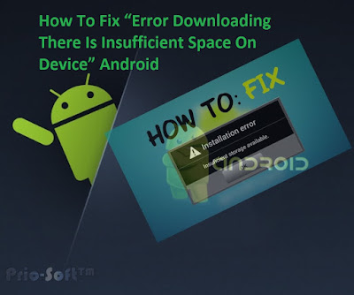 "How To Fix ""Error Downloading There Is Insufficient Space On Device"" Android"