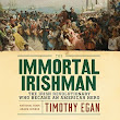 The Immortal Irishman:The Irish Revolutionary Who Became an American Hero, by Timothy Egan (author), Gerard Doyle (narrator)