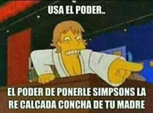 Usa el poder... el poder de ponerle Simpsons la re calcada concha de tu madre