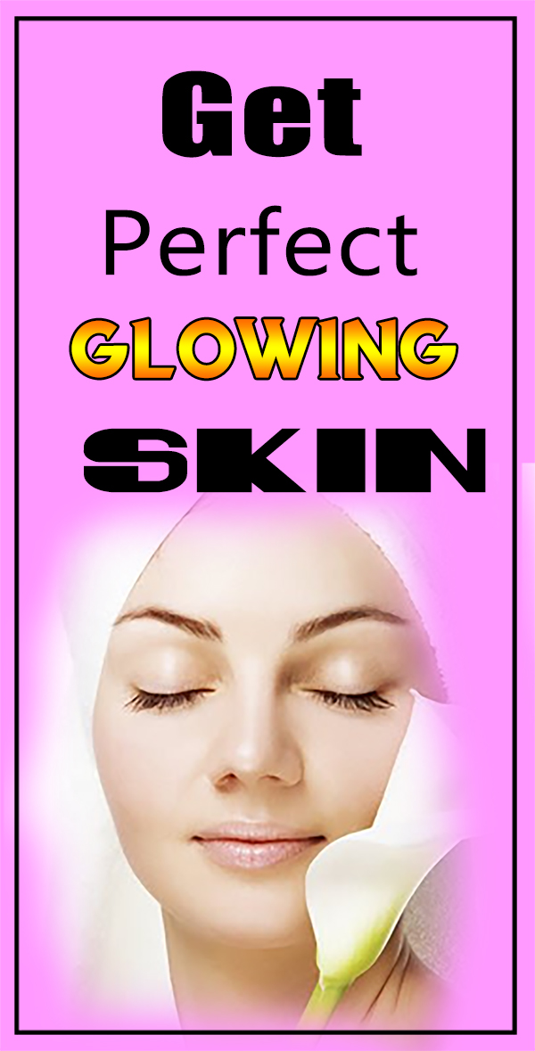 get perfect glowing skin