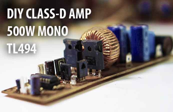 DIY 500W Class-D TL494 Switching Amplifier - Electronic Circuit