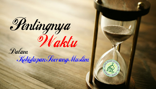 Pentingnya Waktu Dalam Kehidupan Setiap Muslim