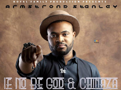 DOWNLOAD MP3 : Armstrong Stanley - If No Be God & Chinaza