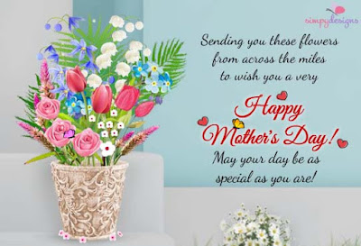 Happy Mother day wishes for mother: sending you these flowers from across the miles to wish you a very