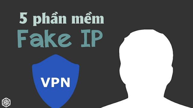 5 phần mềm fake IP tốt nhất 2018