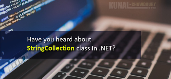 Have you heard about StringCollection class in .NET? (www.kunal-chowdhury.com)