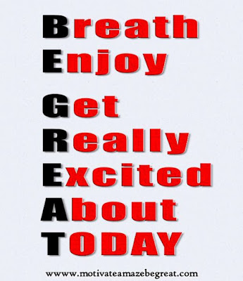 "Motivational Pictures Quotes, Facebook Page, MotivateAmazeBeGREAT, Inspirational Quotes, Motivation, Quotations, Inspiring Pictures, Success, Quotes About Life, Life Hack: ""Breath Enjoy Get Really Excited About Today."" BE GREAT"