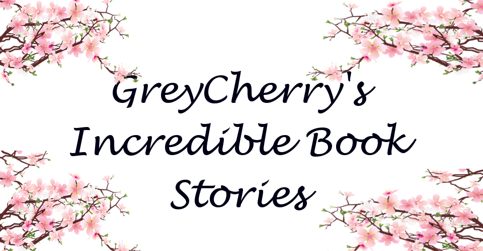 GreyCherry's Incredible Book Stories