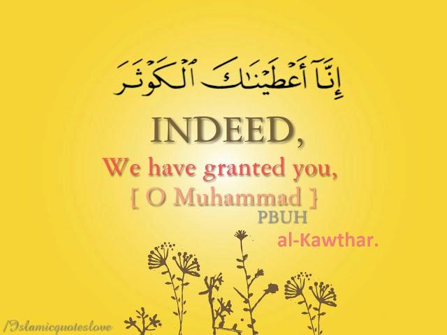 Indeed, We have granted you, [O Muhammad], al-Kawthar.