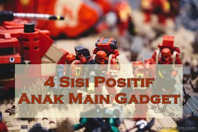 http://www.dekamuslim.com/2016/11/4-sisi-positif-anak-main-gadget.html