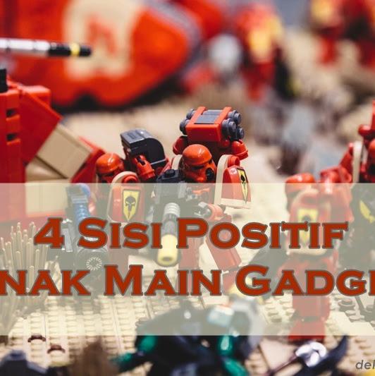 4 Sisi Positif Anak Main Gadget