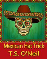 Mexican Hat Trick by T.S. O'Neil
