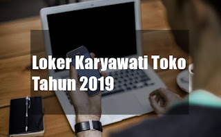 Loker Karyawati Toko Tahun 2019