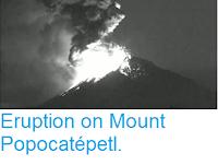 https://sciencythoughts.blogspot.com/2016/04/eruption-on-mount-popocatepetl.html
