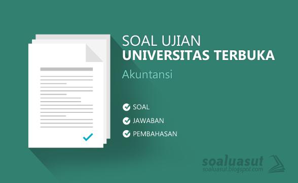 Soal Ujian UT (Universitas Terbuka) Akuntansi