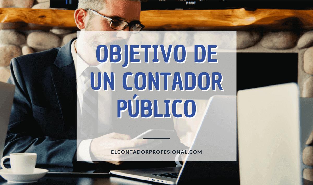 ¿Cuál es el objetivo de un contador público?
