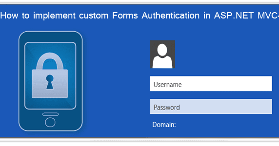 Part 1- How to implement custom Forms Authentication in ASP